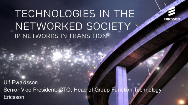Technologies in the         Networked society         Ip networks in transitionUlf EwaldssonSenior Vice President, CTO, He...