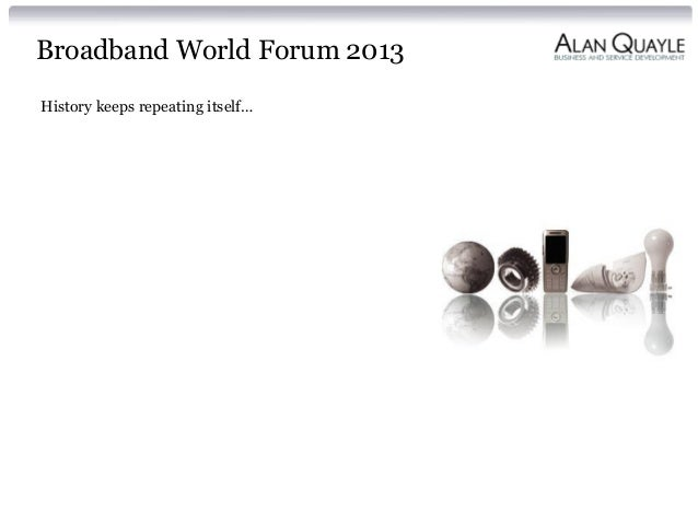 Broadband World Forum 2013 History keeps repeating itself…