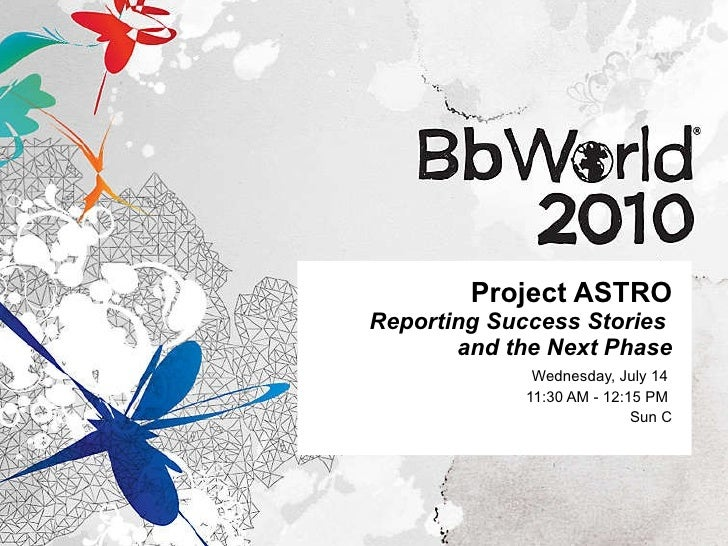 Project ASTRO Reporting Success Stories  and the Next Phase Wednesday, July 14  11:30 AM - 12:15 PM  Sun C