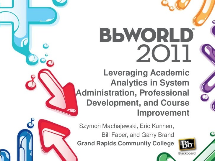 Leveraging Academic Analytics in System Administration, Professional Development, and Course Improvement<br />Szymon Macha...