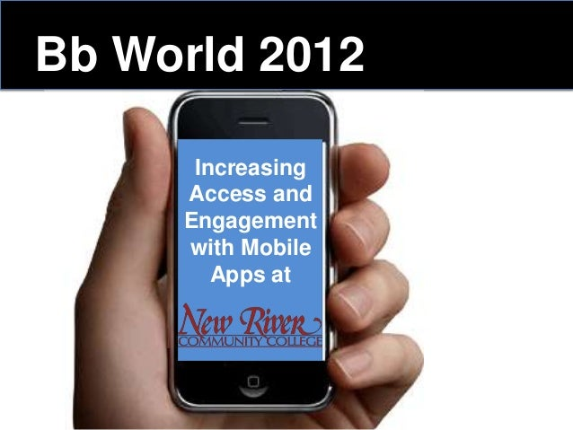 IncreasingAccess andEngagementwith MobileApps atBb World 2012