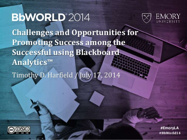 #BbWorld14 Challenges and Opportunities for Promoting Success among the Successful using Blackboard Analytics™ Timothy D. ...