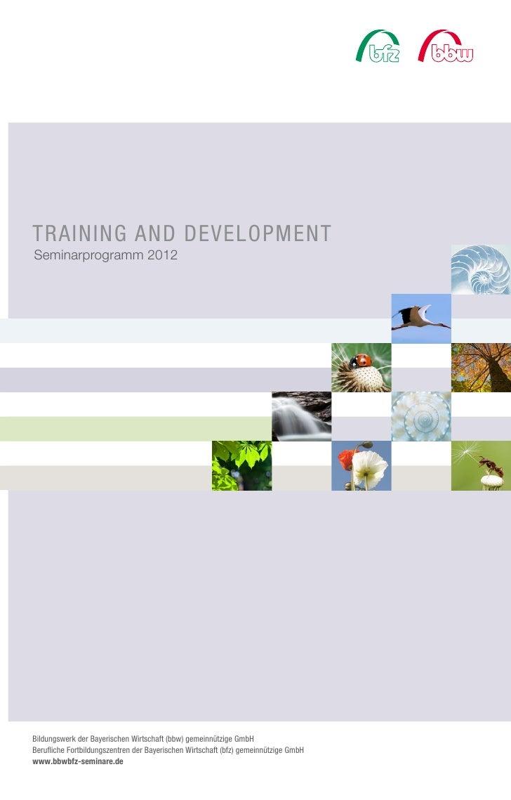 TRAINING AND DEVELOPMENTSeminarprogramm 2012Bildungswerk der Bayerischen Wirtschaft (bbw) gemeinnützige GmbHBerufliche For...