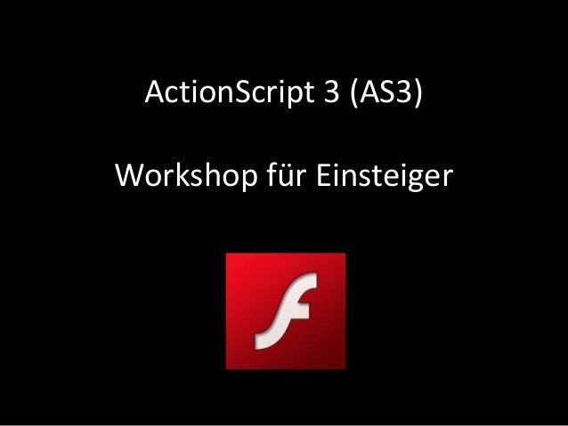 ActionScript 3 (AS3)Workshop für Einsteiger