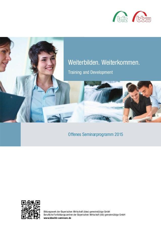 Weiterbilden. Weiterkommen.  Training and Development  Offenes Seminarprogramm 2015  Bildungswerk der Bayerischen Wirtscha...