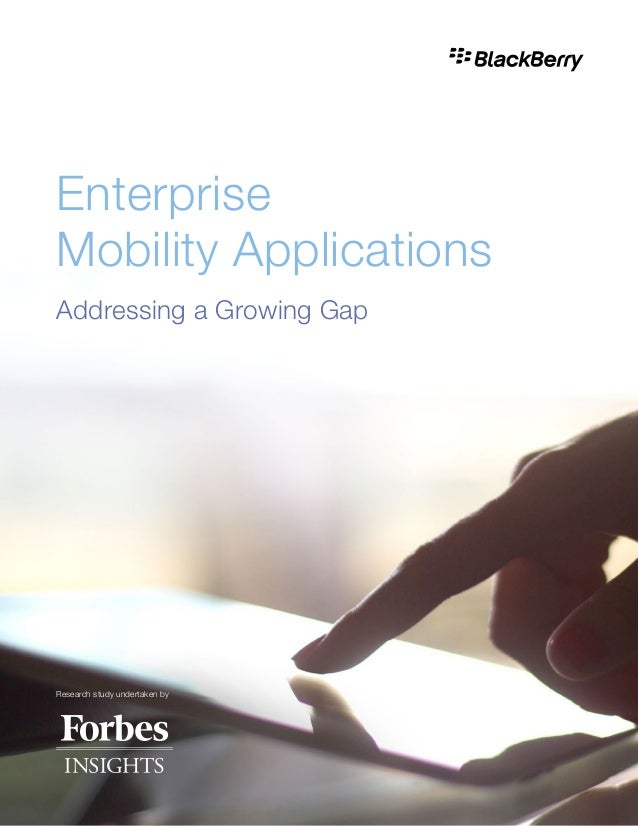 Enterprise Mobility Applications Addressing a Growing Gap Research study undertaken by