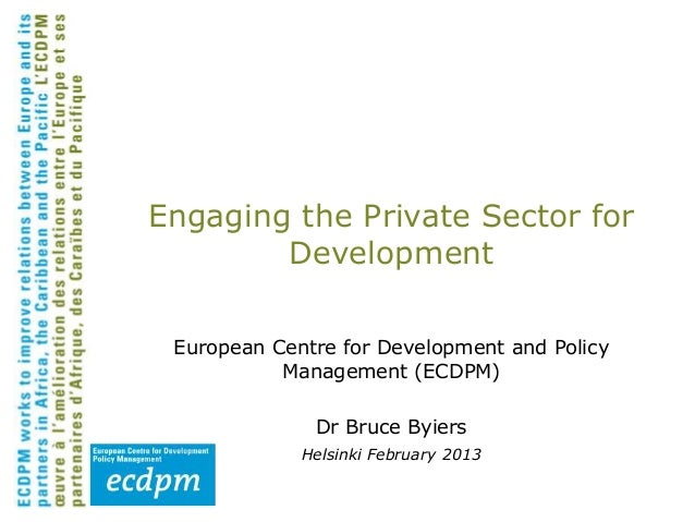 Engaging the Private Sector for        Development European Centre for Development and Policy           Management (ECDPM)...