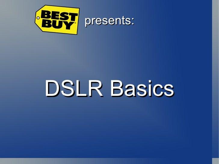 presents: DSLR Basics