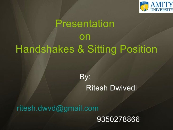 Presentation  on  Handshakes & Sitting Position <ul><li>By: </li></ul><ul><li>  Ritesh Dwivedi </li></ul><ul><li>[email_ad...
