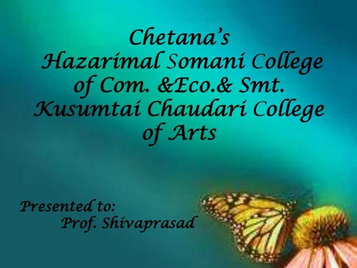 Chetana's Hazarimal Somani College    of Com. &Eco.& Smt. Kusumtai Chaudari College          of ArtsPresented to:     Prof...
