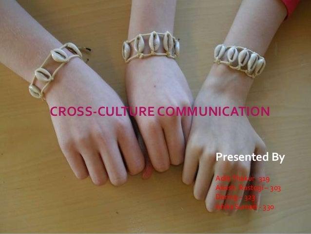 CROSS CULTURAL COMMUNICATION IN BUSINESS CROSS-CULTURE COMMUNICATION Presented By Aditi Thakur -319 Akash. Rastogi – 303 D...