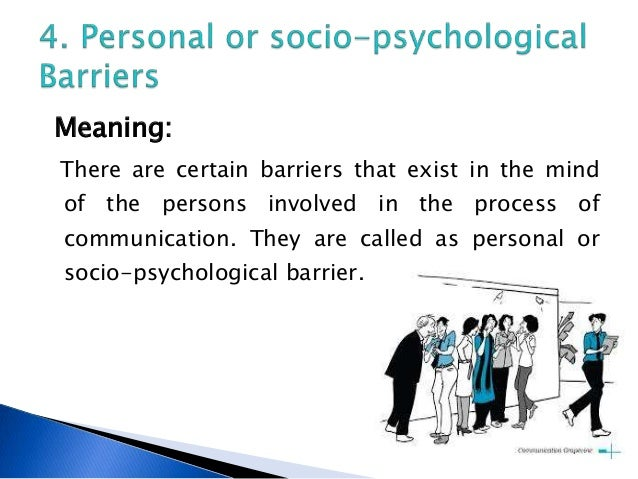 meaning psychological barriers to communication As a result, message sender's meanings and the receiver's response are affected by many factors, such as individual: semantic barriers conventions of meaning physical barrier psychological barriers emotional barriers perceptual barriers barriers involving values attitudes etc semantic barrier a basic principle of communication is that the.