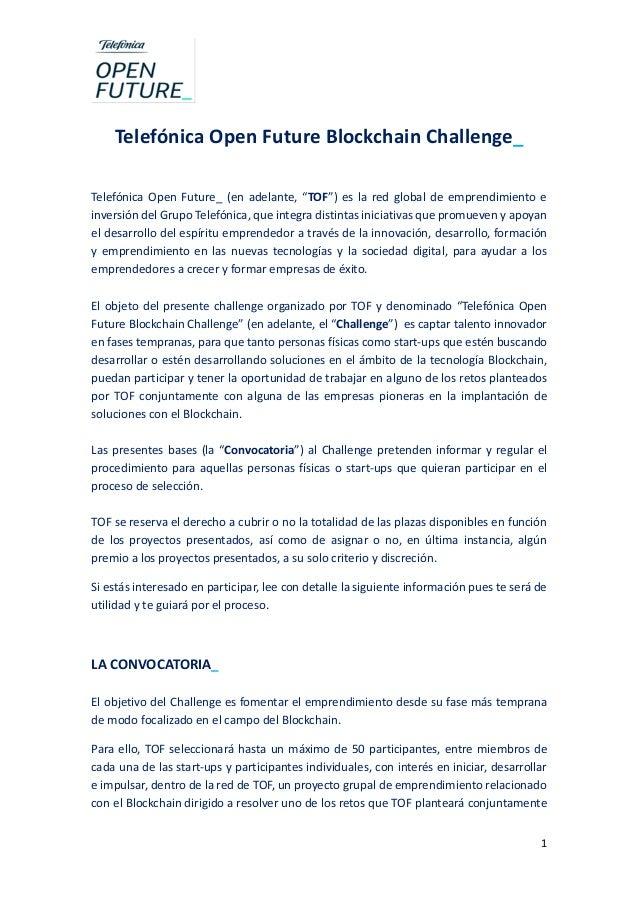 "1 Telefónica Open Future Blockchain Challenge_ Telefónica Open Future_ (en adelante, ""TOF"") es la red global de emprendimi..."