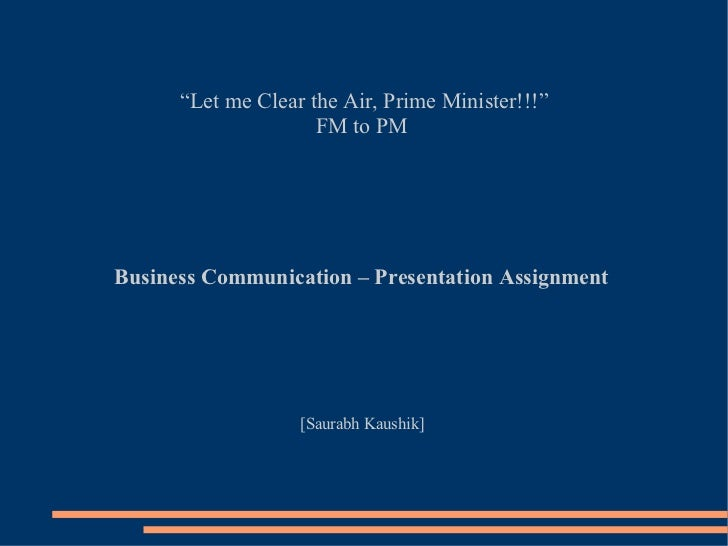 """"""" Let me Clear the Air, Prime Minister!!!"""" FM to PM  Business Communication – Presentation Assignment  [Saurabh Kaushik]"""