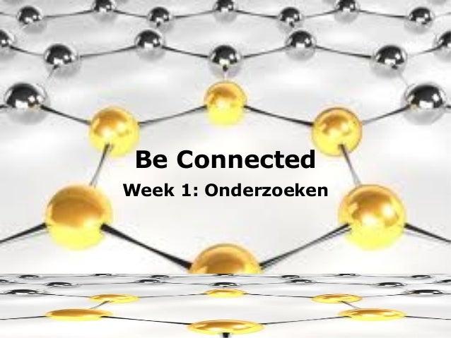 Be ConnectedWeek 1: Onderzoeken