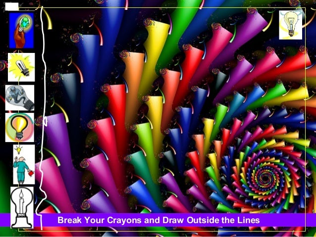 Break Your Crayons and Draw Outside the Lines