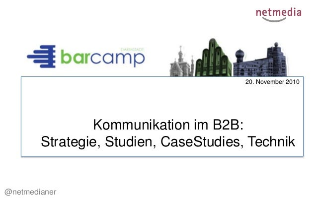 20. November 2010 Kommunikation im B2B: Strategie, Studien, CaseStudies, Technik @netmedianer