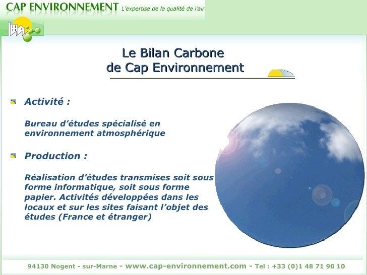Le Bilan Carbone  de Cap Environnement <ul><li>Activité : Bureau d'études spécialisé en environnement atmosphérique </li><...