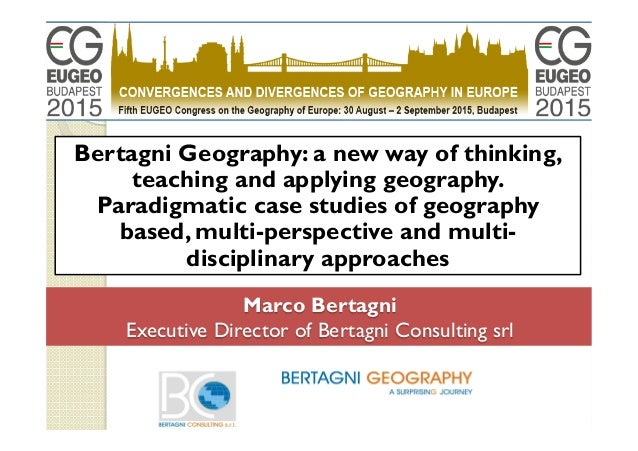 Marco Bertagni Executive Director of Bertagni Consulting srl Bertagni Geography: a new way of thinking, teaching and apply...