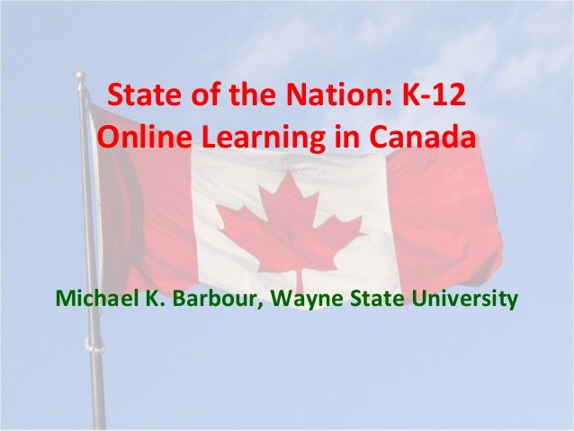 State of the Nation: K-12   Online Learning in CanadaMichael K. Barbour, Wayne State University