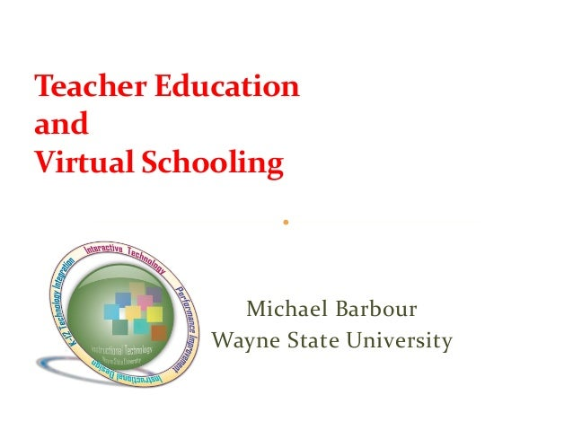 Teacher EducationandVirtual Schooling             Michael Barbour           Wayne State University