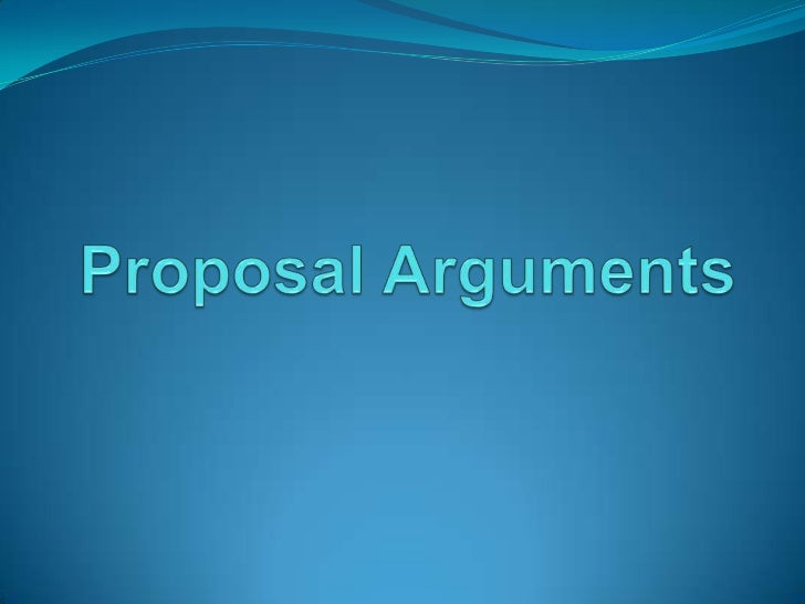  Proposal arguments are the most common type of  argument, particularly, in the real-world environment  of jobs. There a...