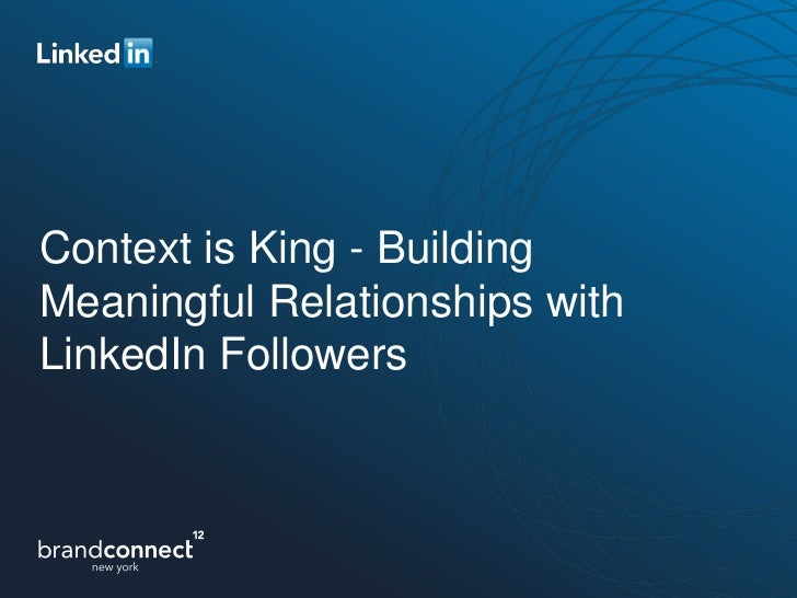 Context is King - BuildingMeaningful Relationships withLinkedIn Followers