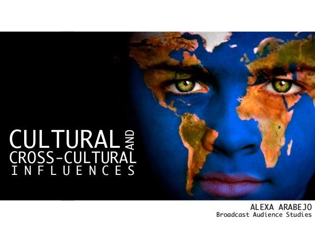 CULTURAL CROSS-CULTURAL AND I N F L U E N C E S ALEXA ARABEJO Broadcast Audience Studies