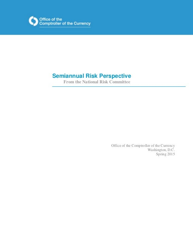 Semiannual Risk Perspective From the National Risk Committee Office of the Comptroller of the Currency Washington, D.C. Sp...