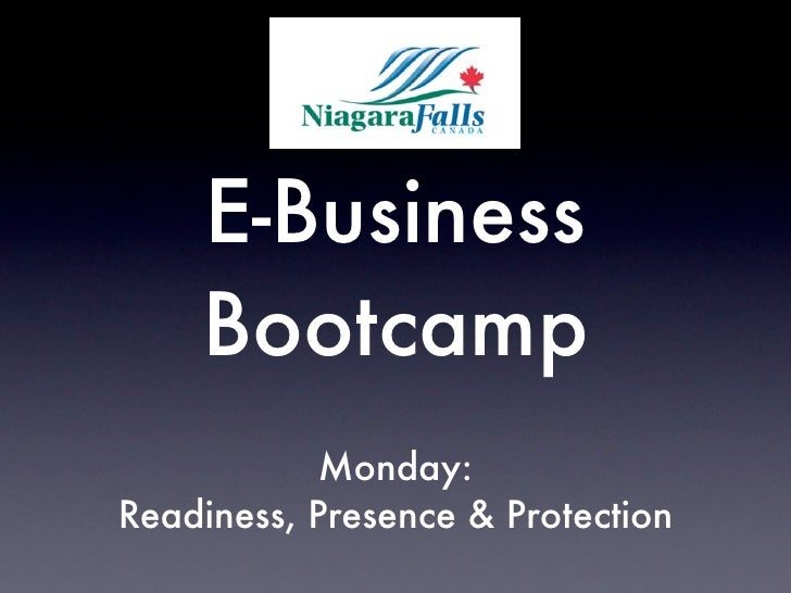 E-Business     Bootcamp             Monday: Readiness, Presence & Protection