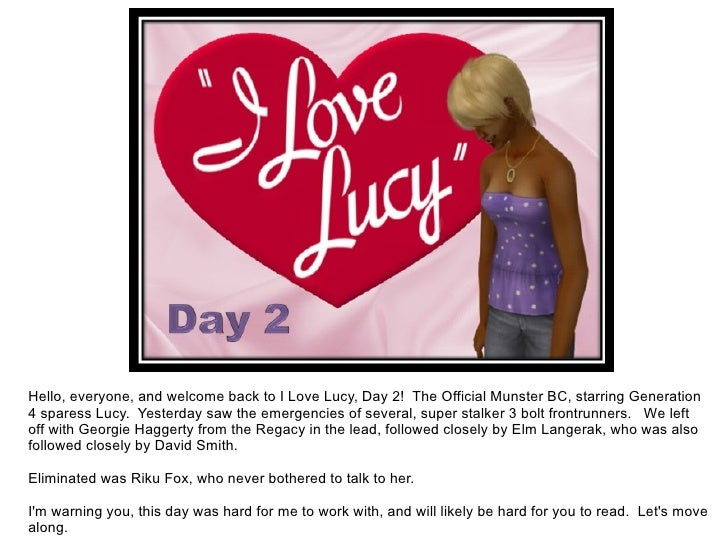 Hello, everyone, and welcome back to I Love Lucy, Day 2!  The Official Munster BC, starring Generation 4 sparess Lucy.  Ye...