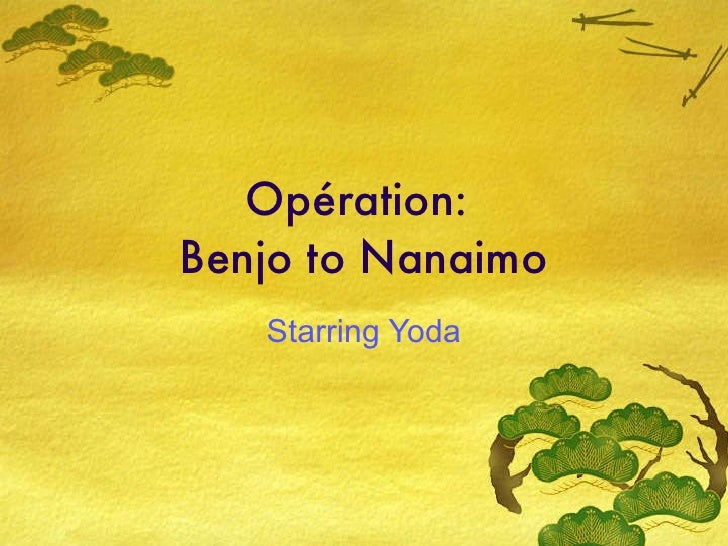 Op ération:  Benjo to Nanaimo Starring Yoda