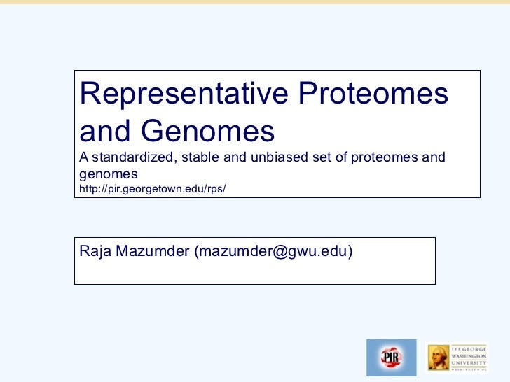 Representative Proteomesand GenomesA standardized, stable and unbiased set of proteomes andgenomeshttp://pir.georgetown.ed...