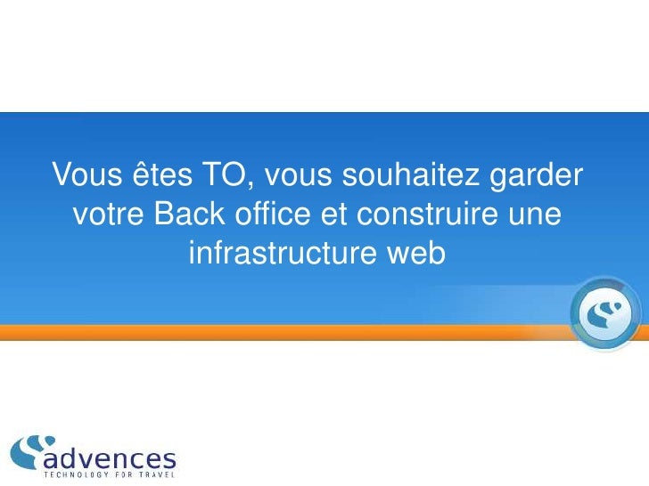 Vous êtes TO, vous souhaitez garder votre Back office et construire une infrastructure web<br />
