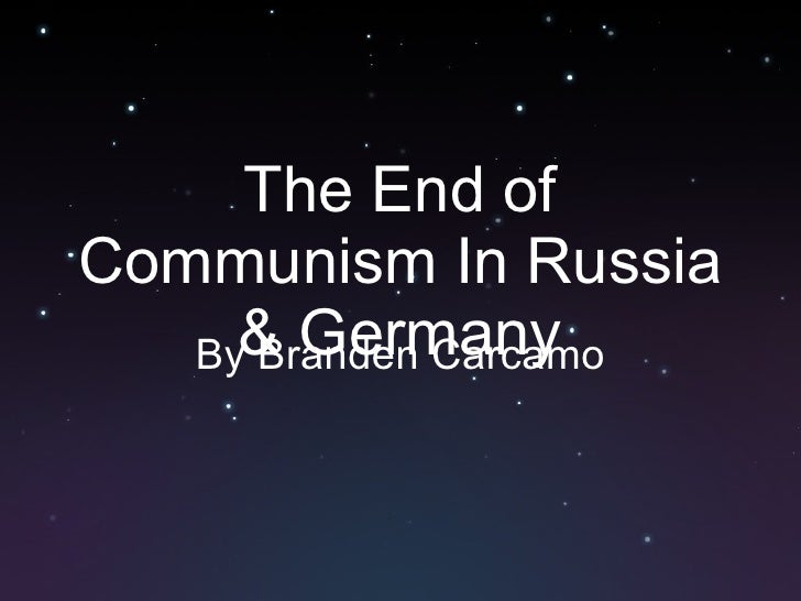 The End of Communism In Russia & Germany By Branden Carcamo