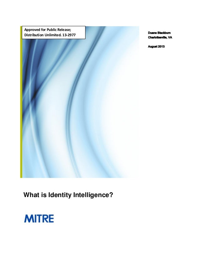 What is Identity Intelligence? Duane Blackburn Charlottesville, VA August 2013 Approved for Public Release; Distribution U...