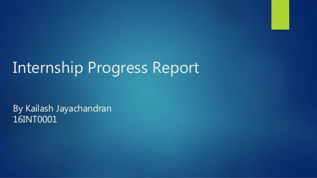 Internship Progress Report By Kailash Jayachandran 16INT0001