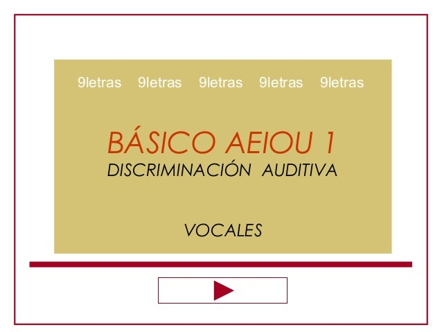 BÁSICO AEIOU 1 DISCRIMINACIÓN AUDITIVA VOCALES 9letras 9letras 9letras 9letras 9letras