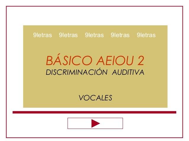 BÁSICO AEIOU 2 DISCRIMINACIÓN AUDITIVA VOCALES 9letras 9letras 9letras 9letras 9letras