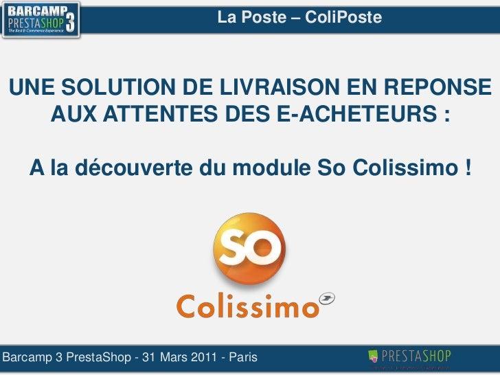 La Poste – ColiPoste<br />UNE SOLUTION DE LIVRAISON EN REPONSE<br />AUX ATTENTES DES E-ACHETEURS :<br />A la découverte du...