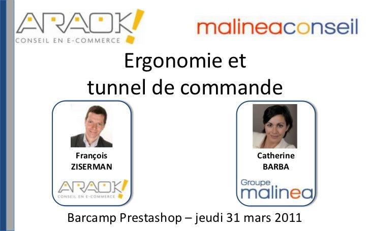 Ergonomie et tunnel de commande<br />FrançoisZISERMAN<br />CatherineBARBA<br />BarcampPrestashop – jeudi 31 mars 2011<br />