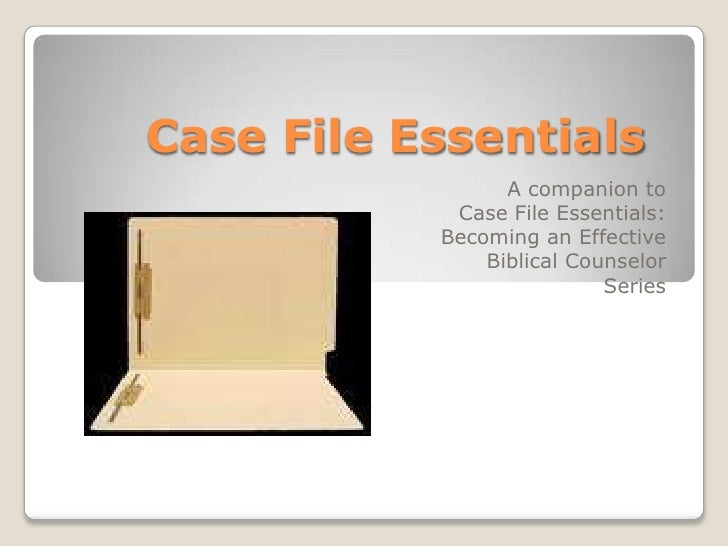 Case File Essentials<br />A companion to Case File Essentials:<br />Becoming an Effective Biblical Counselor<br />Series<b...