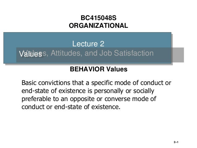 values attitudes and job satisfaction organizational behavior Three established measures of attitudes and behaviors are employee job satisfaction, organizational commitment, and organizational citizenship behavior the following.