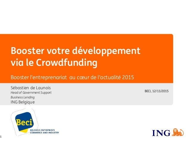 Booster votre développement via le Crowdfunding Sébastien de Launois Head of Government Support Business Lending ING Belgi...