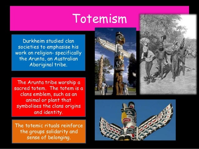 durkheim on totemism Start studying sociology chapter 13 learn vocabulary,  how was the sacred defined by durkheim  what does totemism involve the worship of animals,.