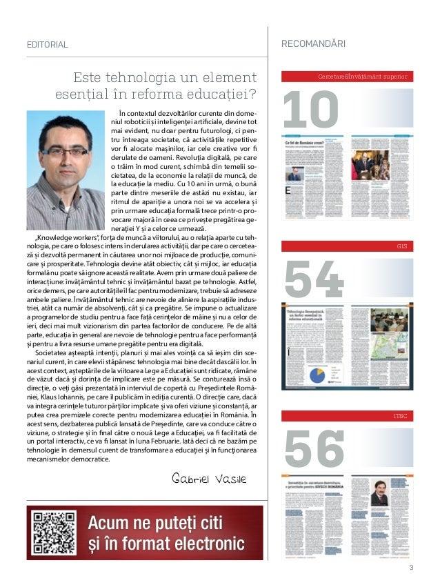 Cover Story 6 Educația, prioritatea Președintelui României Cercetare & Învățământ superior 10 Ce fel de Românie vrem? 12 E...