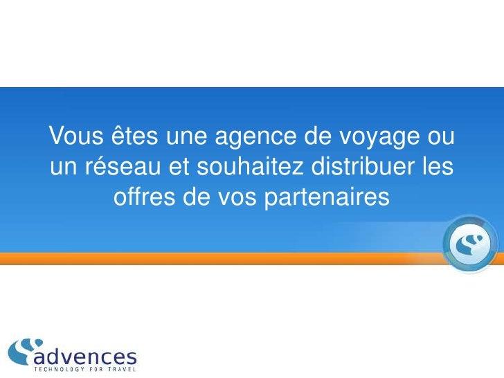 Vous êtes une agence de voyage ou un réseau et souhaitez distribuer les offres de vos partenaires<br />