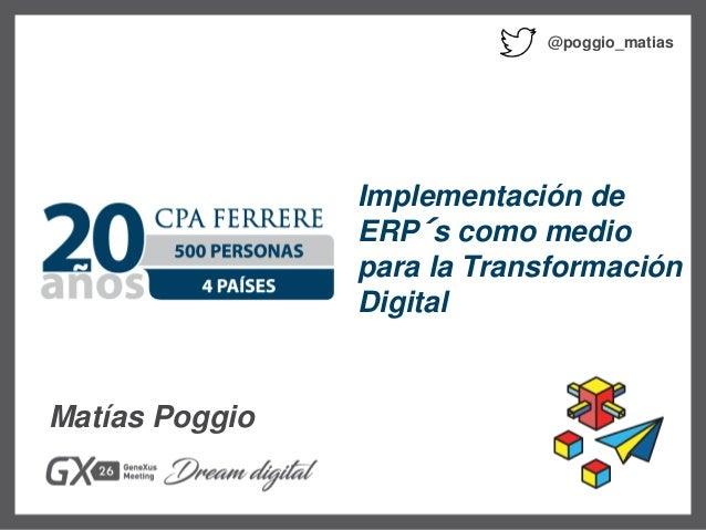 Implementación de ERP´s como medio para la Transformación Digital Matías Poggio @poggio_matias