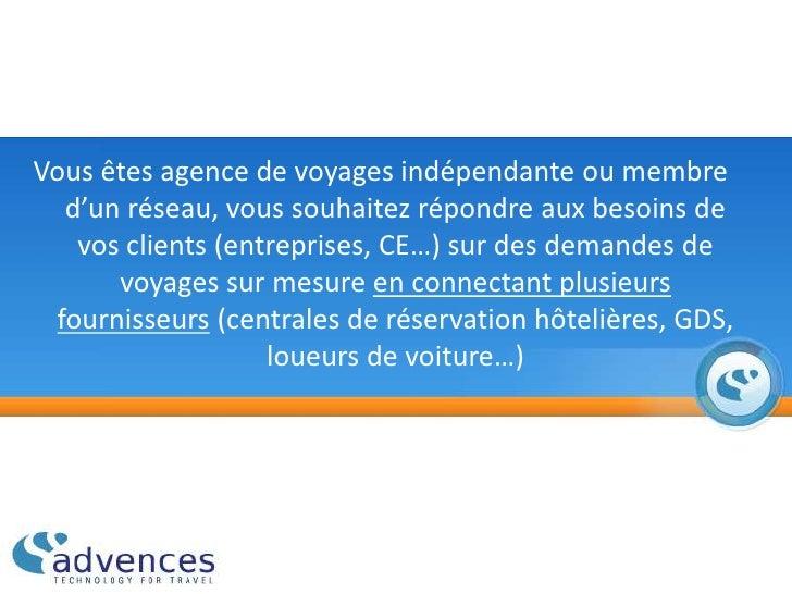 Vous êtes agence de voyages indépendante ou membre d'un réseau, vous souhaitez répondre aux besoins de vos clients (entrep...