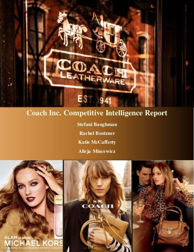 Coach Inc. Competitive Intelligence Report Stefani Baughman Rachel Bentzner Katie McCafferty Alicja Mincewicz